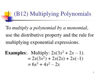 To multiply a polynomial by a monomial,  use the distributive property and the rule for  multiplying exponential express