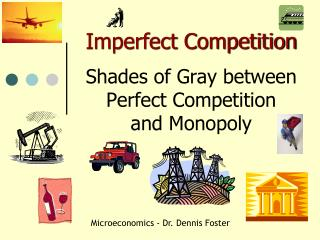 Imperfect Competition  Shades of Gray between Perfect Competition and Monopoly