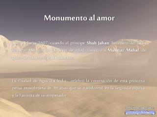 Corr a el a o 1607, cuando el pr ncipe Shah Jahan, heredero del Gran Imperio Mongol, de 20 a os de edad, conoci  a Mumta