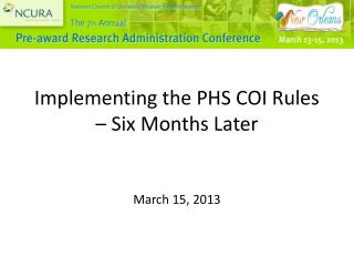 Implementing the PHS COI Rules   Six Months Later