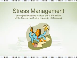 Stress Management developed by Sandra Haddad and Carol Yoken at the Counseling Center, University of Cincinnati