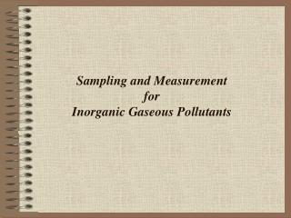Sampling and Measurement for  Inorganic Gaseous Pollutants