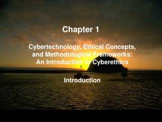 Cybertechnology, Ethical Concepts, and Methodological Frameworks: An Introduction to Cyberethics  Introduction