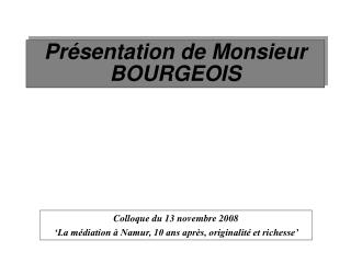 Pr sentation de Monsieur BOURGEOIS