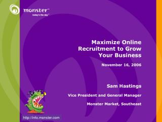 Maximize Online Recruitment to Grow Your Business November 16, 2006  Sam Hastings  Vice President and General Manager Mo