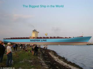 The Biggest Ship in the World
