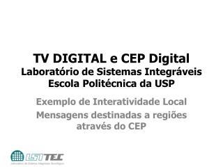 TV DIGITAL e CEP Digital Laborat rio de Sistemas Integr veis Escola Polit cnica da USP
