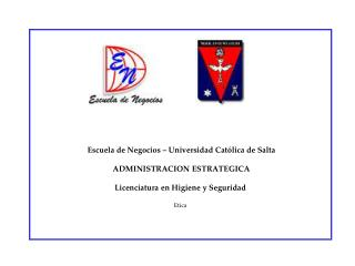 Escuela de Negocios   Universidad Cat lica de Salta    ADMINISTRACION ESTRATEGICA  Licenciatura en Higiene y Seguridad