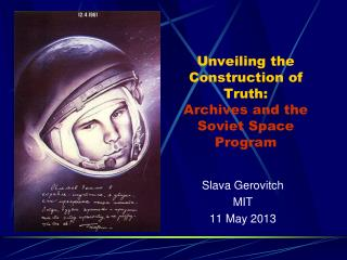 Unveiling the Construction of Truth:  Archives and the Soviet Space Program
