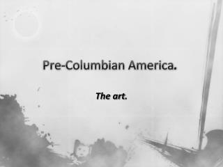 Pre-Columbian America.