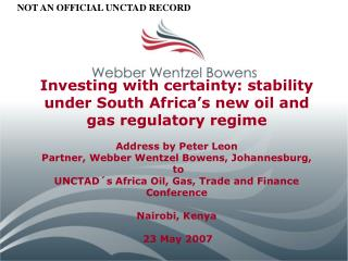 Investing with certainty: stability under South Africa s new oil and gas regulatory regime  Address by Peter Leon Partne