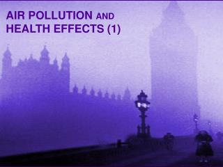 AIR POLLUTION AND  HEALTH EFFECTS 1