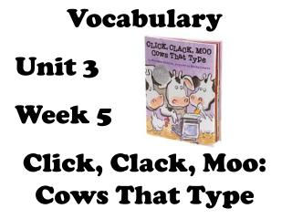 Vocabulary Unit 3  Week 5  Click, Clack, Moo: Cows That Type