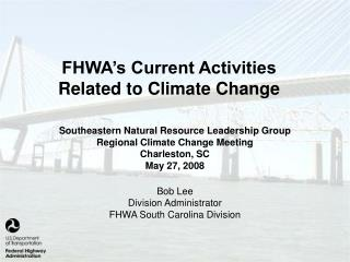 FHWA s Current Activities Related to Climate Change