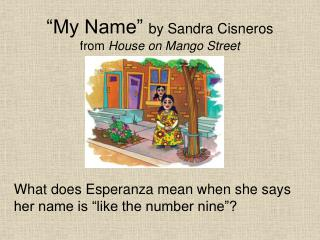 My Name  by Sandra Cisneros from House on Mango Street