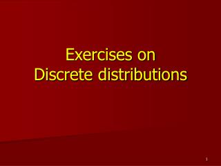 Exercises on  Discrete distributions