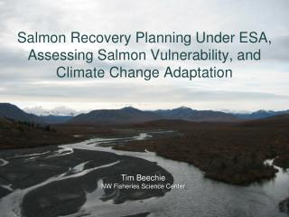 Salmon Recovery Planning Under ESA, Assessing Salmon Vulnerability, and Climate Change Adaptation