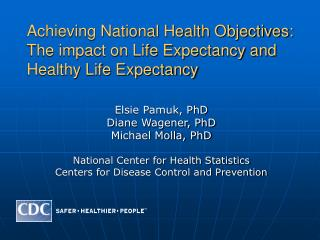Achieving National Health Objectives:  The impact on Life Expectancy and  Healthy Life Expectancy