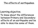 Learning objective.  To know about the differences between Primary and Secondary effects of an earthquake and be able to