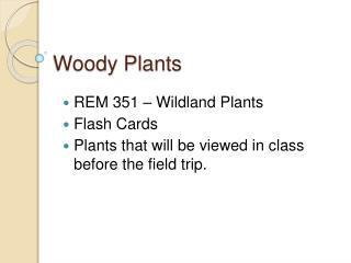 REM 351   Wildland Plants Flash Cards Plants that will be viewed in class before the field trip.
