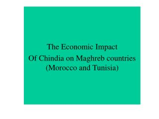 The Economic Impact Of Chindia on Maghreb countries Morocco and Tunisia