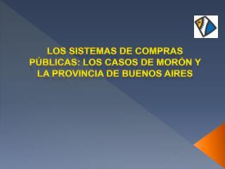 Los Sistemas de Compras P blicas: los casos de Mor n y La Provincia de Buenos Aires