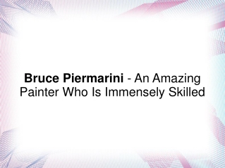 Bruce Piermarini - An Amazing Painter