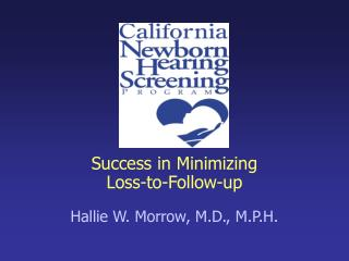 Success in Minimizing  Loss-to-Follow-up  Hallie W. Morrow, M.D., M.P.H.