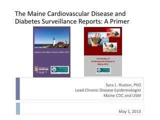Sara L. Huston, PhD Lead Chronic Disease Epidemiologist Maine CDC and USM   May 1, 2013