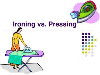 ironing vs. pressing