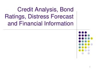 Credit Analysis, Bond Ratings, Distress Forecast and Financial Information