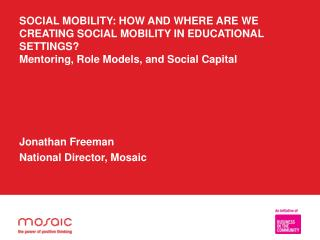 SOCIAL MOBILITY: HOW AND WHERE ARE WE CREATING SOCIAL MOBILITY IN EDUCATIONAL SETTINGS Mentoring, Role Models, and Socia