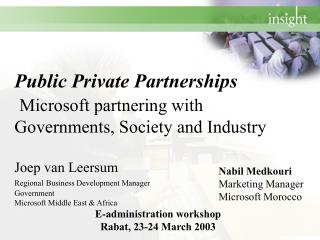 Public Private Partnerships  Microsoft partnering with Governments, Society and Industry  Joep van Leersum Regional Busi