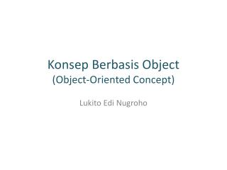 Konsep Berbasis Object  Object-Oriented Concept