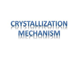 Crystallization mechanism