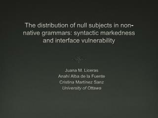 the distribution of null subjects in non-native grammars: syntactic markedness and interface vulnerability