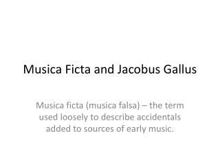 Musica Ficta and Jacobus Gallus