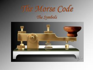 The Morse Code The Symbols