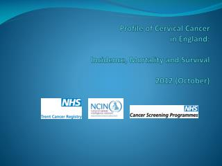 Profile of Cervical Cancer in England:   Incidence, Mortality and Survival  2012 October