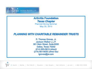 Arthritis Foundation Texas Chapter Planned Giving Seminar May 20, 2010   PLANNING WITH CHARITABLE REMAINDER TRUSTS  R. T