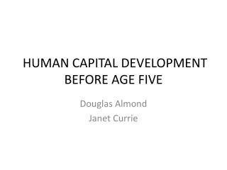 HUMAN CAPITAL DEVELOPMENT BEFORE AGE FIVE