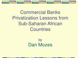 Commercial Banks Privatization Lessons from Sub-Saharan African Countries  by Dan Mozes