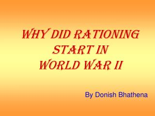 WHY DID RATIONING START IN  WORLD WAR II