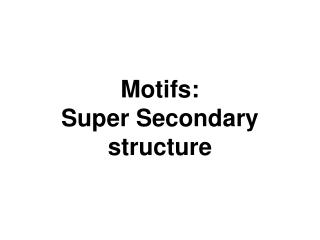Motifs: Super Secondary structure