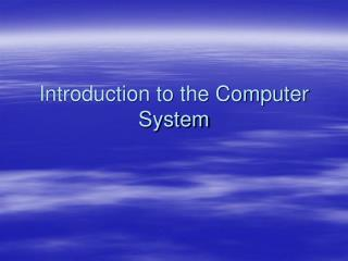 Introduction to the Computer System