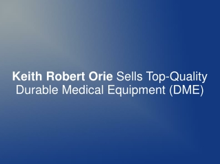 Keith Robert Orie Sells Top-Quality Durable Medical Equip.
