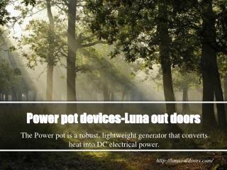 Power pot devices-Luna out doors
