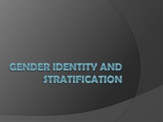 GENDER IDENTITY AND STRATIFICATION