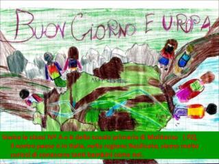 Siamo le classi IV  A e B della scuola primaria di Moliterno    PZ,           il nostro paese   in Italia, nella regione