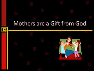 Mothers are a Gift from God